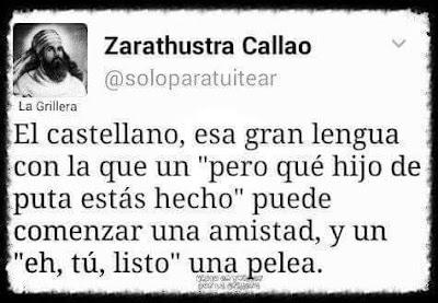 """el castellano, esa gran lengua con la que un """"pero qué hijoputa estás hecho"""" puede comenzar una amistad, y un """"eh, tú, listo"""", una pelea"""