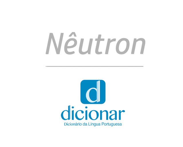Significado de Nêutron