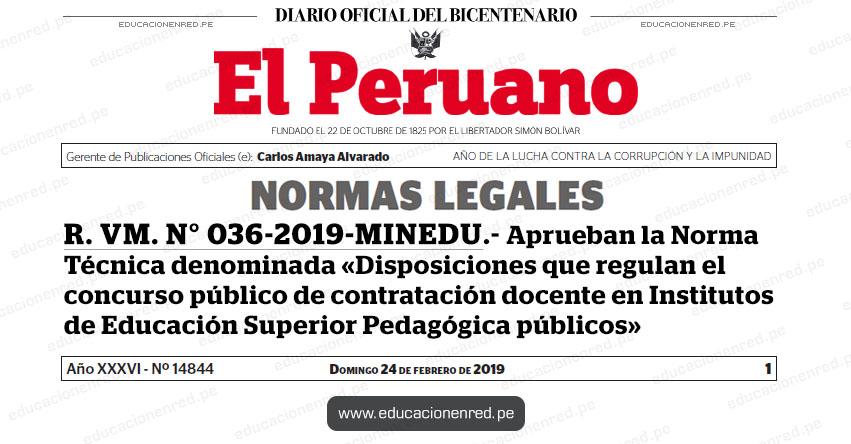 R. VM. N° 036-2019-MINEDU - Aprueban la Norma Técnica denominada «Disposiciones que regulan el concurso público de contratación docente en Institutos de Educación Superior Pedagógica públicos» www.minedu.gob.pe