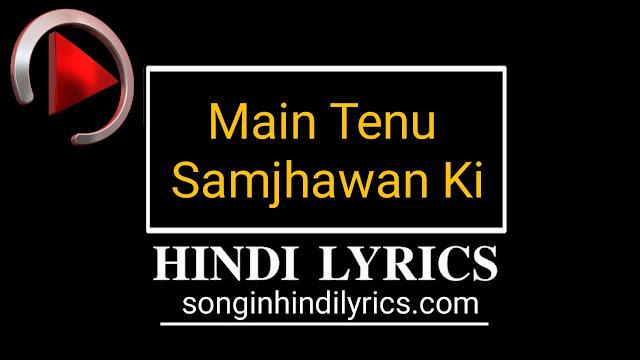 Main Tenu Samjhawan Ki Lyrics – Arijit Singh