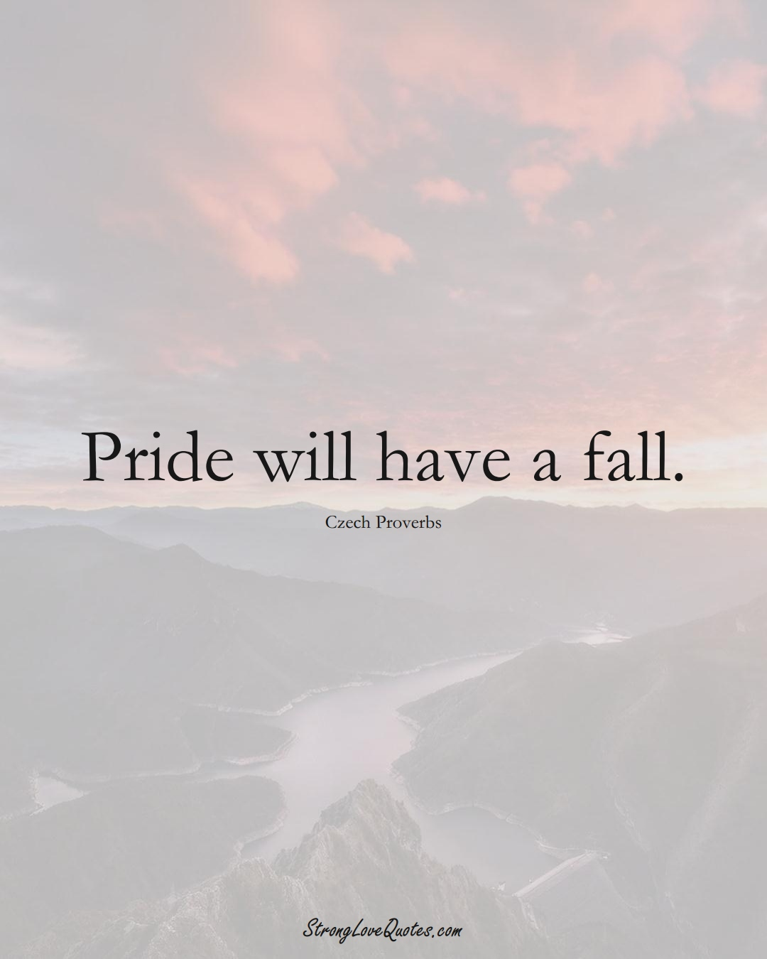 Pride will have a fall. (Czech Sayings);  #EuropeanSayings