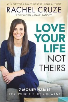 Love Your Life, Not Theirs: 7 Money Habits for Living the Life You Want- Rachel Cruze