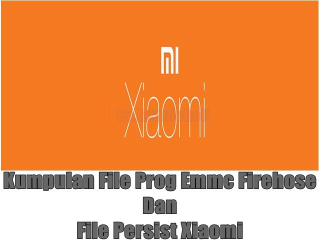 Kumpulan File Prog Emmc Firehose dan File Persist Xiaomi