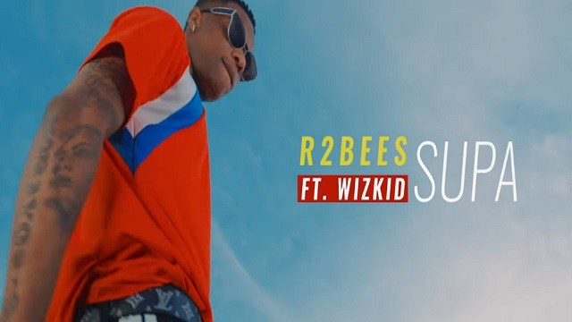 "R2Bees – ""Supa"" ft. Wizkid [Video]"