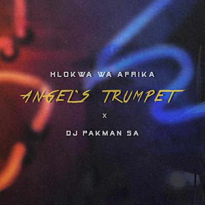 Hlokwa Wa Afrika Feat. DJ Pakman SA - Angel's Trumpet (Clean Version)