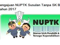 Pengajuan NUPTK Susulan Buat Guru Honorer Yang Belum Mempunyai NUPTK Tanpa SK Bupati Bulan Juni 2017