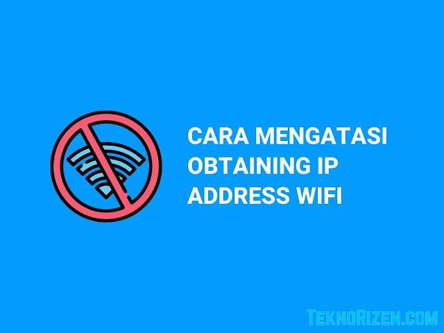 Cara Mengatasi Obtaining IP Address WiFi di Android