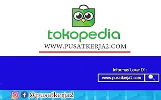 Lowongan Kerja Terbaru PT Tokopedia Oktober Tahun 2020