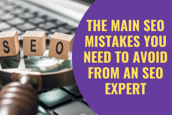 The main SEO mistakes you need to avoid from an SEO expert