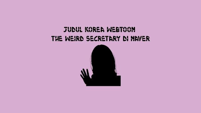 Judul Korea Webtoon The Weird Secretary di Naver