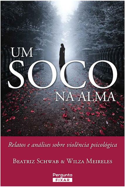 Um soco na alma Relatos e análises sobre violência psicológica - Beatriz Schwab, Wilza Meireles