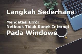 Langkah, Trick, dan Panduan Gampang Membenahi PC atau Computer Tidak Dapat Konek Internet Windows