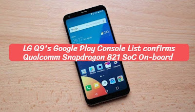 LG Q9's Google Play Console List confirms Qualcomm Snapdragon 821 SoC On-board , eduworldtricks
