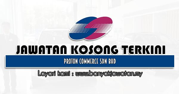 Jawatan Kosong 2021 di Proton Commerce Sdn Bhd
