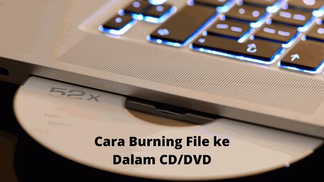 Cara Burning File ke Dalam CD atau DVD Tanpa Software & Dengan Software
