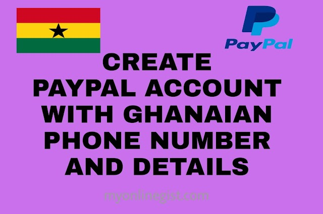UPDATE: CREATE PAYPAL ACCOUNT WITH GHANAIAN NUMBER AND DETAILS