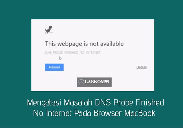 Mengatasi Masalah DNS Probe Finished No Internet Pada Browser MacBook