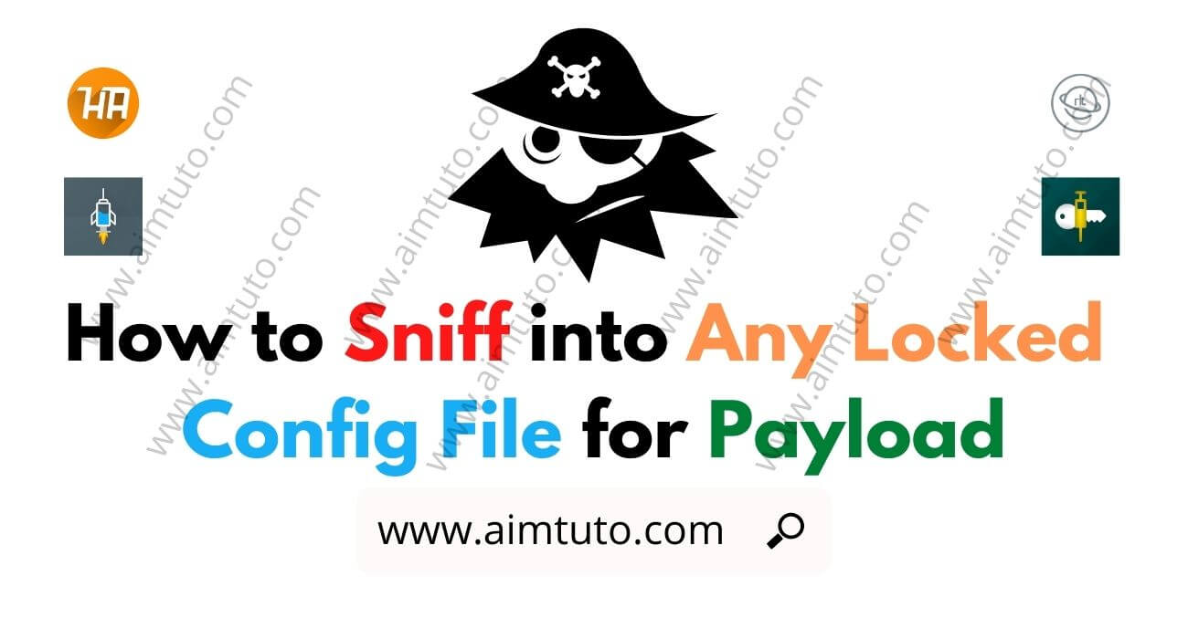 How to Sniff into Any Locked Config File for Payload and hostname