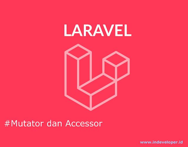 Cara Menggunakan Eloquent Mutator dan Accessor di Laravel