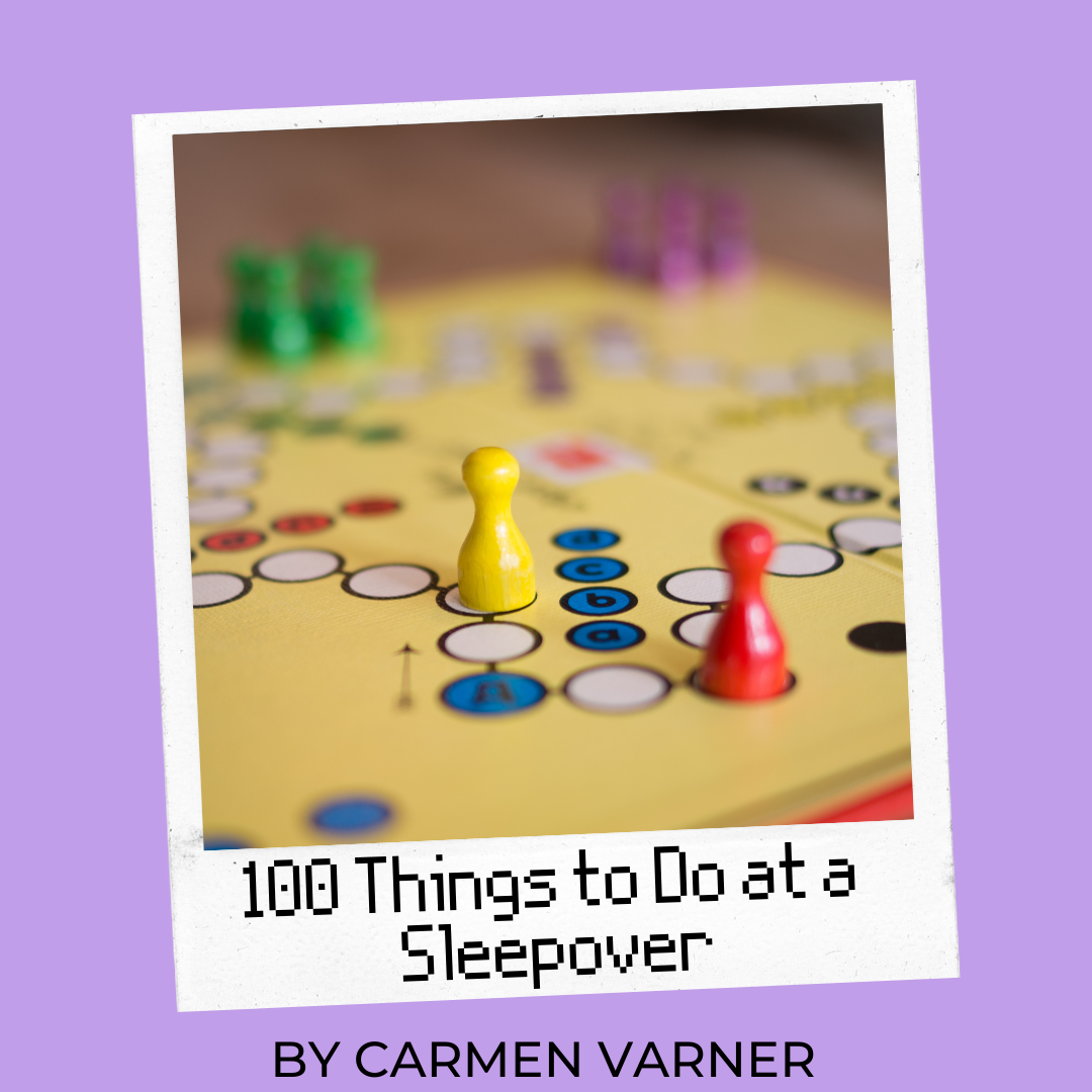 100 Things to Do at a Sleepover Carmen Varner games to play