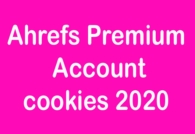 ahrefs premium account cookies 2020