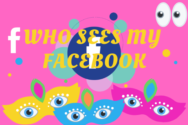 Who Sees My Facebook