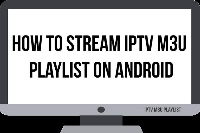 How to Stream IPTV M3U Playlist on Android