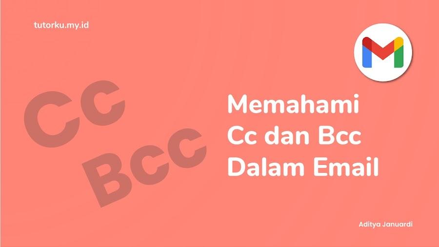 Yuk Simak Penjelasan CC dan BCC dalam Email Serta Contoh Penggunaanya