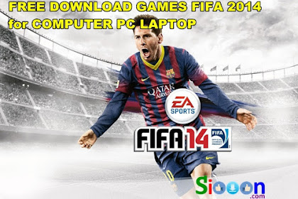 Get Free Download Install and Play Game Fifa 2014 on Computer PC Laptop