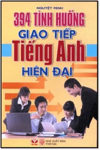 394 Tình Huống Giao Tiếp Tiếng Anh Hiện Đại - Nguyệt Minh