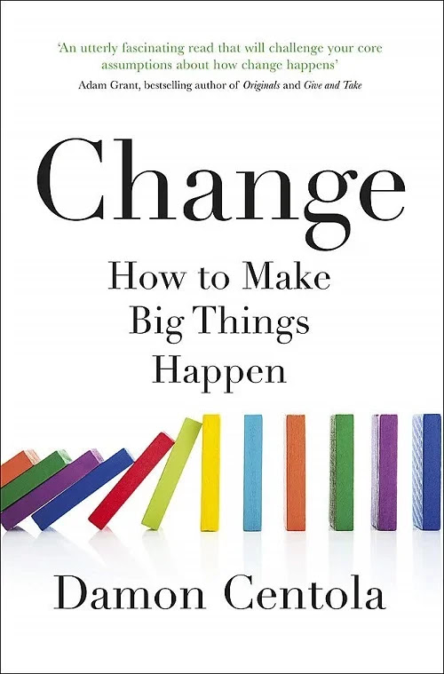 Change How to Make Big Things Happen by Damon Centola