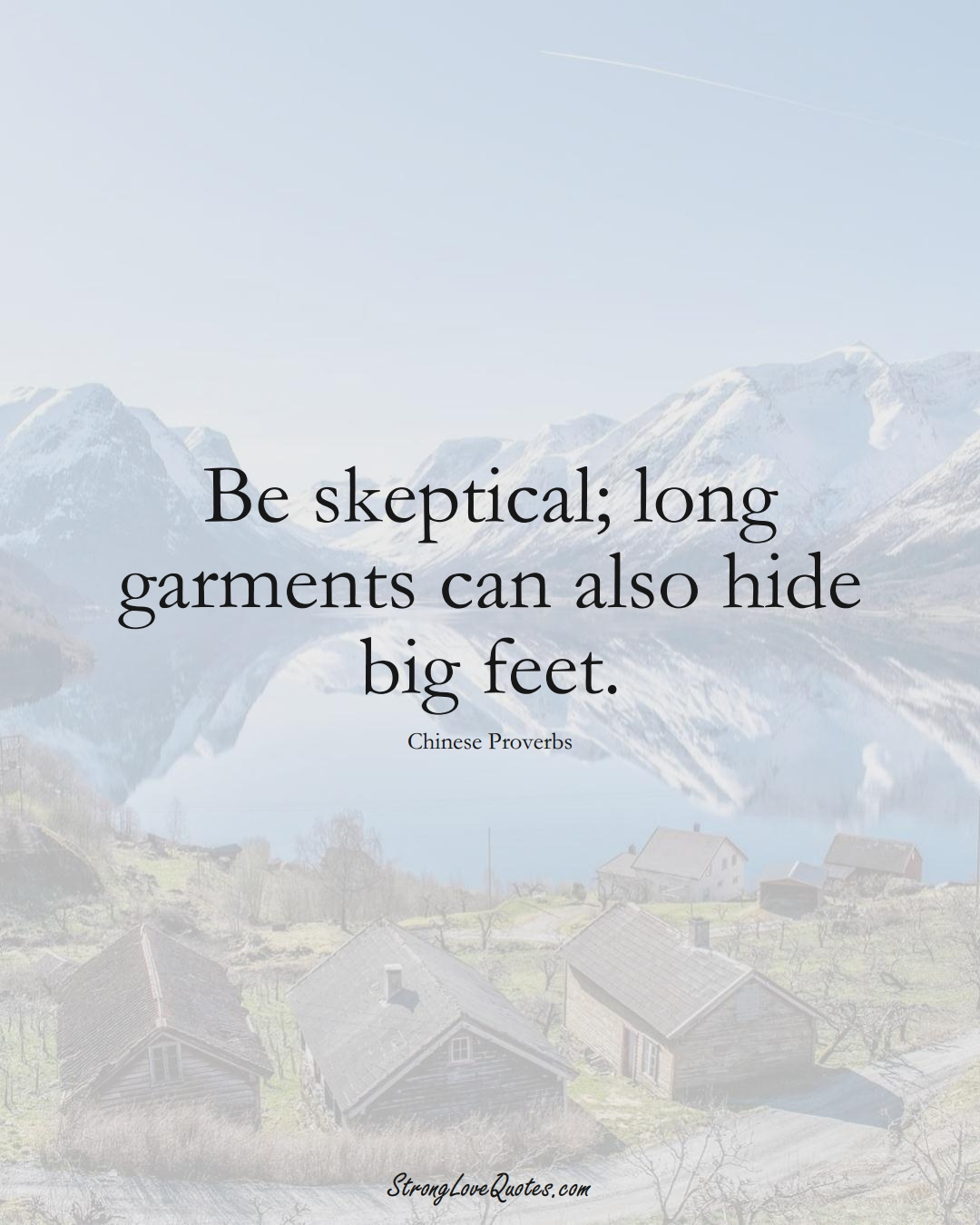 Be skeptical; long garments can also hide big feet. (Chinese Sayings);  #AsianSayings