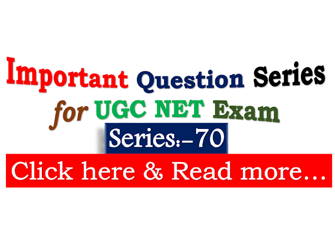Important MCQ Series-70 for UGC NET Exam: visit @Every Wednesday