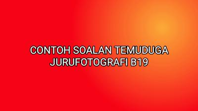 Contoh Soalan Temuduga Jurufotografi B19 2019