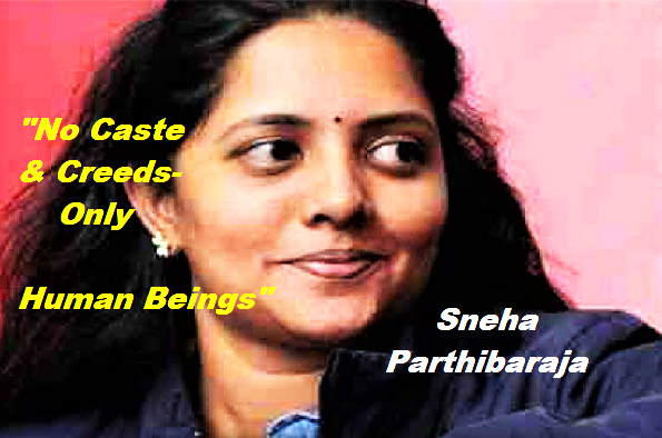Sneha Parthibaraja-First Indian Lady Silently axed on Caste & Creed Orthodoxy-Achieved her 'no caste certificate'-A win over a long battle.
