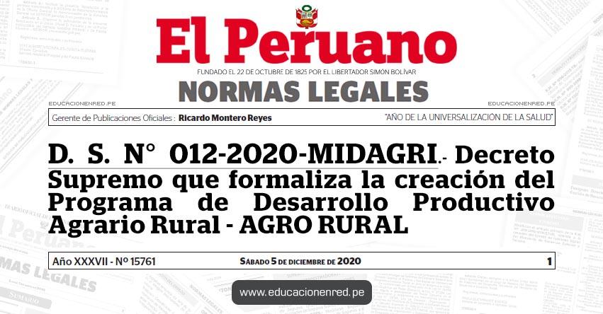 D. S. N° 012-2020-MIDAGRI.- Decreto Supremo que formaliza la creación del Programa de Desarrollo Productivo Agrario Rural - AGRO RURAL