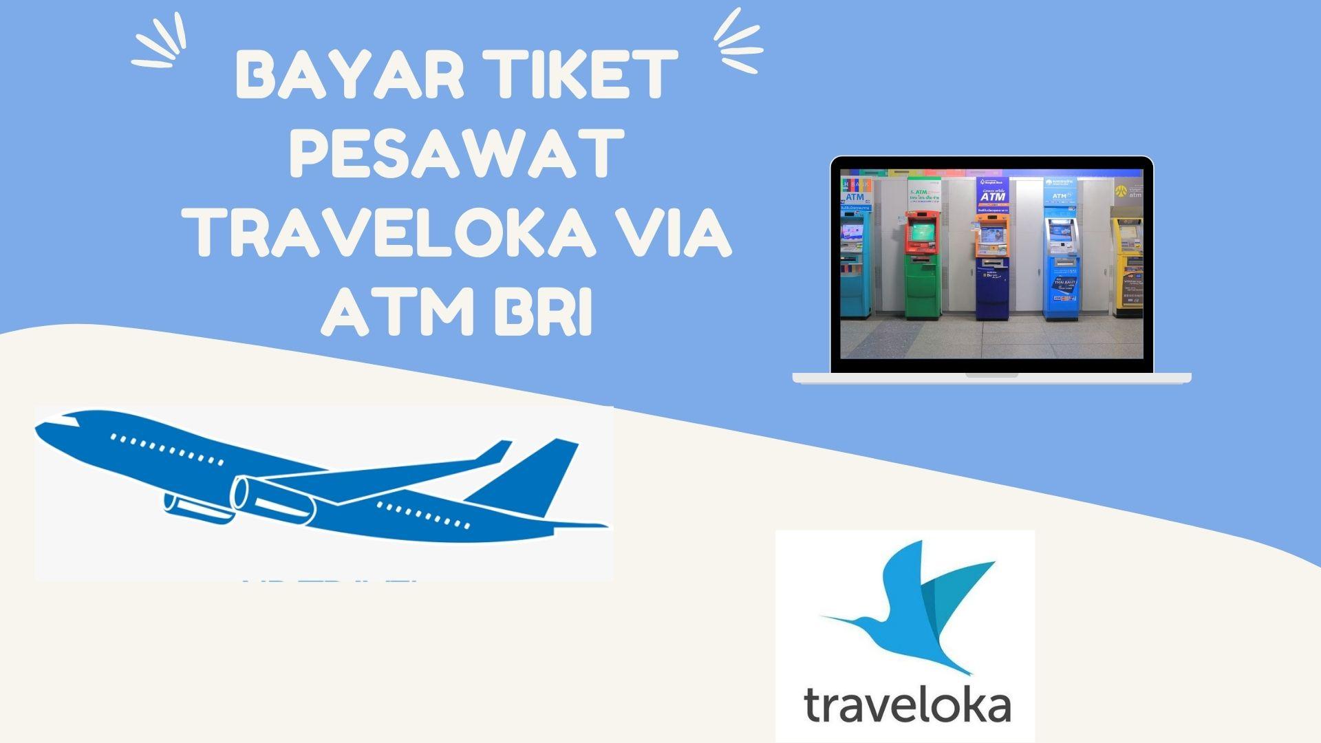 21 Cara Bayar Tiket Pesawat Traveloka Via Atm Bri
