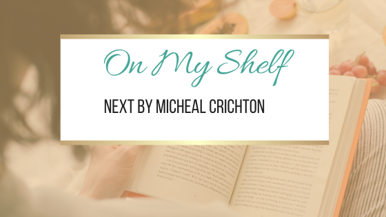 On My Shelf: Next by Micheal Crichton