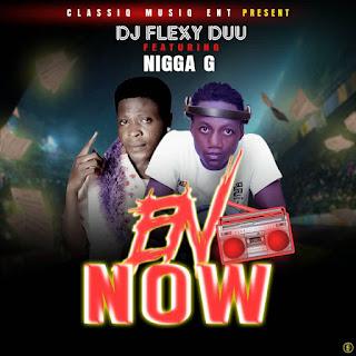 DOWNLOAD MP3 : DJ FLEXYDUU X NiGGA G -- EN NOW
