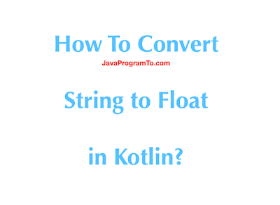 How To Convert String to Float in Kotlin?