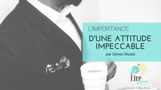 L'importance d'une attitude impeccable par Simon Rivest
