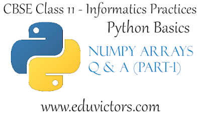 CBSE Class 11 - Informatics Practices - Python Basics - Numpy Arrays (Part-1) - Question and Answers (#CBSEclass11Python)(#cbse)(#eduvictors)