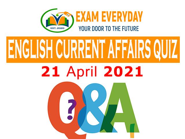 Current Affairs Quiz 21 April 2021