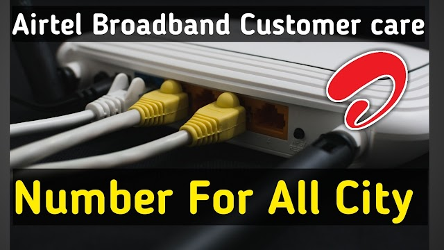 Airtel Broadband Customer Care Number For All City