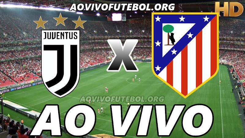 Juventus x Atlético de Madrid Ao Vivo Hoje em HD