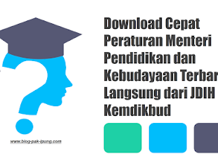 Download Cepat Peraturan Menteri Pendidikan dan Kebudayaan Terbaru Langsung dari JDIH Kemdikbud
