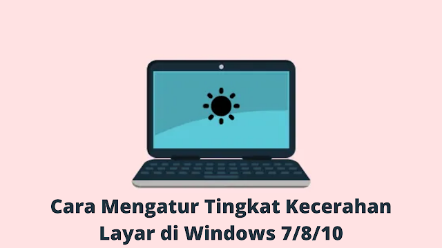 Cara Mengatur Tingkat Kecerahan Layar di Windows 7/8/10