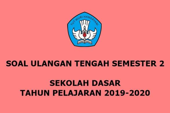 Soal UTS Semester 2 Sekolah Dasar Tahun Pelajaran 2019-2020