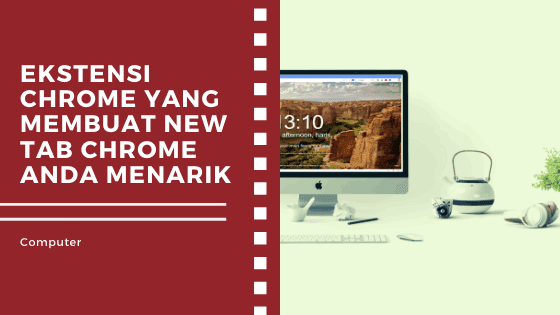 Cara Membuat New Tab Chrome Anda Menarik