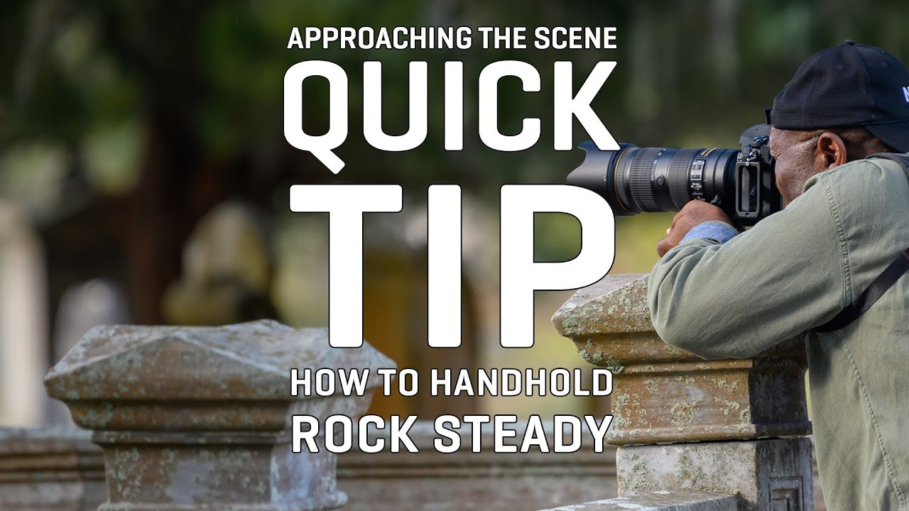 Approaching the Scene Quick Tips: How to Handhold Rock Steady
